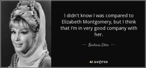 Barbara Eden quote: I didn't know I was compared to Elizabeth ...