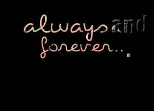 Quotes Picture: always and forever