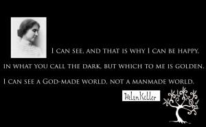 ... can see a G-d made world not a man-made world. — Helen Keller