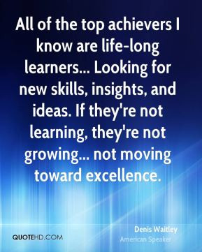 Denis Waitley - All of the top achievers I know are life-long learners ...