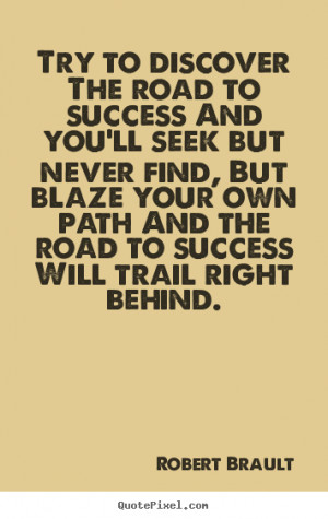 Quote about success - Try to discover the road to success and you'll ...