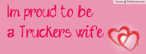 proud to be a Trucker's wife Profile Facebook Covers