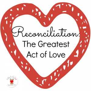 Reconciliation: The Greatest Act of Love