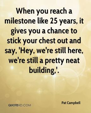 Pat Campbell - When you reach a milestone like 25 years, it gives you ...