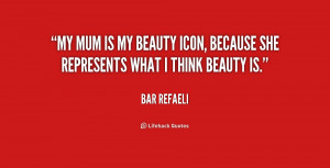 ... is my beauty icon, because she represents what I think beauty is