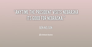 Anytime the president visits Nebraska its good for Nebraska.""
