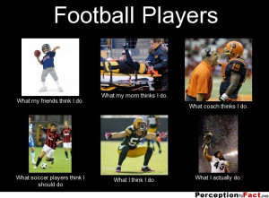 frabz-Football-Players-What-my-friends-think-I-do-What-my-mom-thinks-I ...