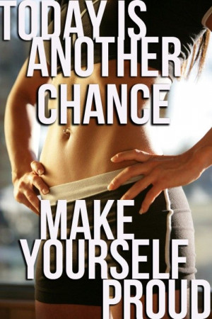 Today Is Another Chance. Make Yourself Proud!