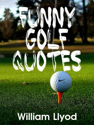 golf books: Funny Golf Quotes: Funniest Golf Sayings Ever ( Humor Golf