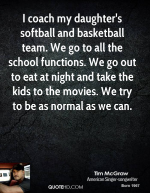 coach my daughter's softball and basketball team. We go to all the ...