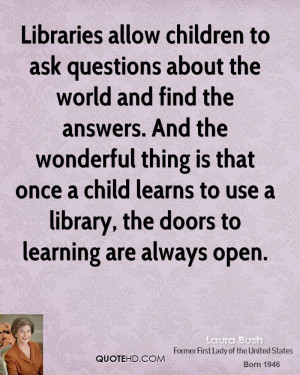Libraries allow children to ask questions about the world and find the ...