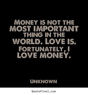 ... money unknown more love quotes friendship quotes success quotes