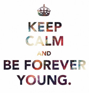 forever young, keep calm, life, quotes, text