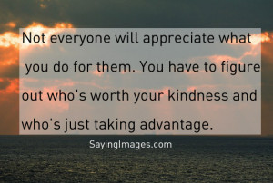 Who's Worth Your Kindness And Who's Just Taking Advantage: Quote ...