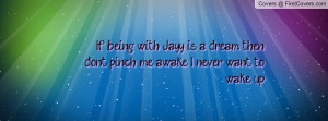 ... Jayy is a dream, then don't pinch me awake, I never want to wake up