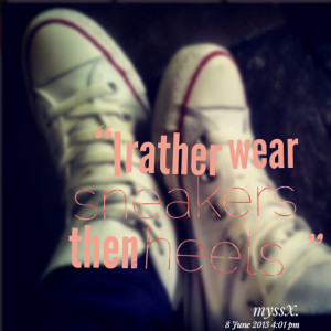 Quotes Picture: i rather wear sneakers then heels