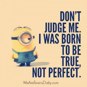 "Teen Post: ""Don't judge me. I was born to be true, not perfect."""