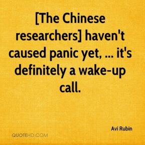 Avi Rubin - [The Chinese researchers] haven't caused panic yet, ... it ...
