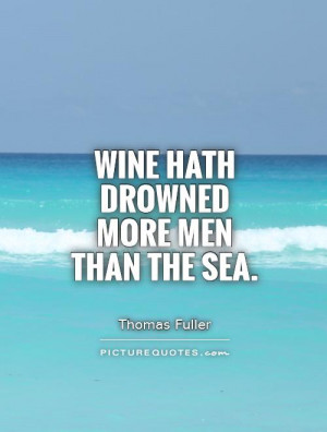 Wine Quotes Sea Quotes Drowning Quotes Thomas Fuller Quotes