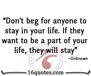 Don't beg for anyone to stay in your life