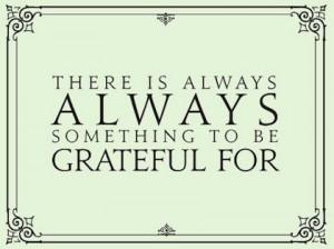 ... br grateful for Having Gratitude – Gratefulness – Being Thankful