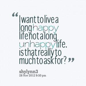 Unhappy Life Quotes Not a long unhappy life