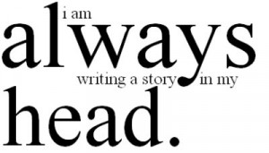 story, always, in my head, my story, thoughts, words, writing