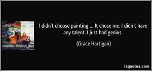 quote-i-didn-t-choose-painting-it-chose-me-i-didn-t-have-any-talent-i ...