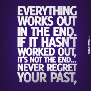 Everything Works Out Right In The End Life Advice Quote Picture