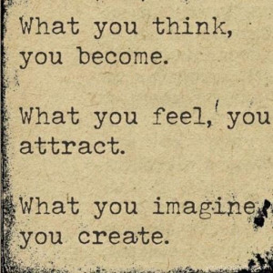 Quote #47 – What you think, you become. What you feel, you attract ...
