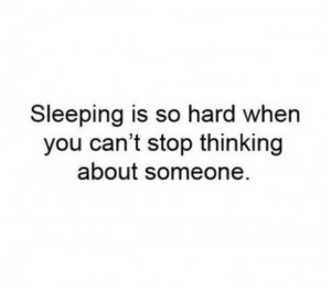 can't sleep every single night because I'm thinking of one person ...