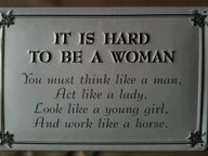 hard to be a woman.....By: Thought and Knowledge
