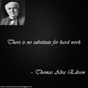 thomas alva edison quotes : There is no substitute for hard work ...