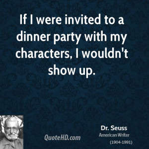 If I were invited to a dinner party with my characters, I wouldn't ...