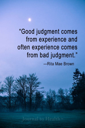Rita Mae Brown quote | Journaling is a great way to turn bad judgment ...