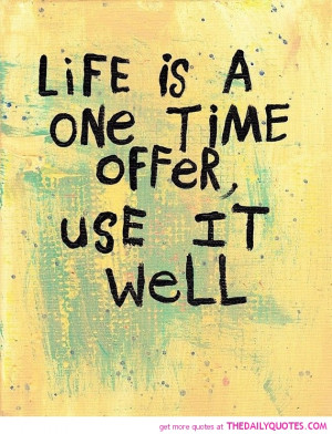 life-is-a-one-time-offer-quotes-sayings-pictures.jpg