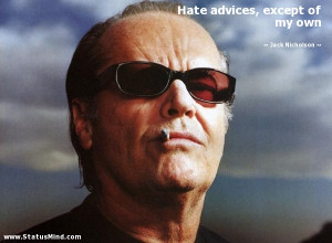 ... advices, except of my own - Jack Nicholson Quotes - StatusMind.com