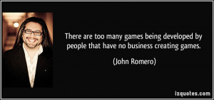 ... games being developed by people that have no business creating games