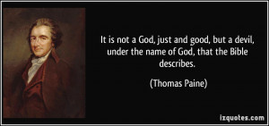 It is not a God, just and good, but a devil, under the name of God ...