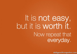 It is not easy, but ir is worth it. Now repeat that everyday.