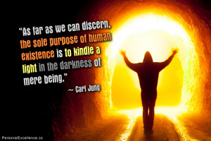 """... is to kindle a light in the darkness of mere being."""" ~ Carl Jung"""