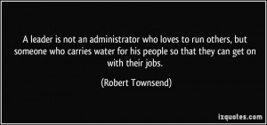 leader is not an administrator who loves to run others, but someone ...