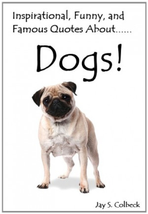 The Dog Fanatic: Tail Wagging Quotes on Man's Best Friend