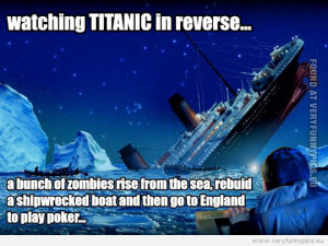 Funny Picture - Watching Titanic movie in reverse