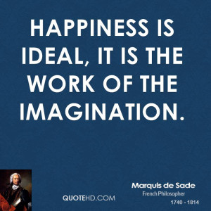 Happiness is ideal, it is the work of the imagination.