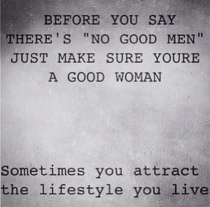 It starts with you. This applies to both men and women. Good men, good ...