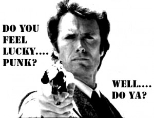 Do you feel luck punk? Well.... Do Ya?