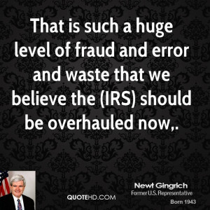 That is such a huge level of fraud and error and waste that we believe ...
