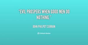 quote-John-Philpot-Curran-evil-prospers-when-good-men-do-nothing-77062 ...