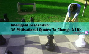 Intelligent Leadership: 35 Motivational Quotes To Change A Life ...